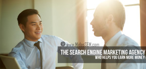 The Search Engine Marketing Agency Who Helps You Earn More Money